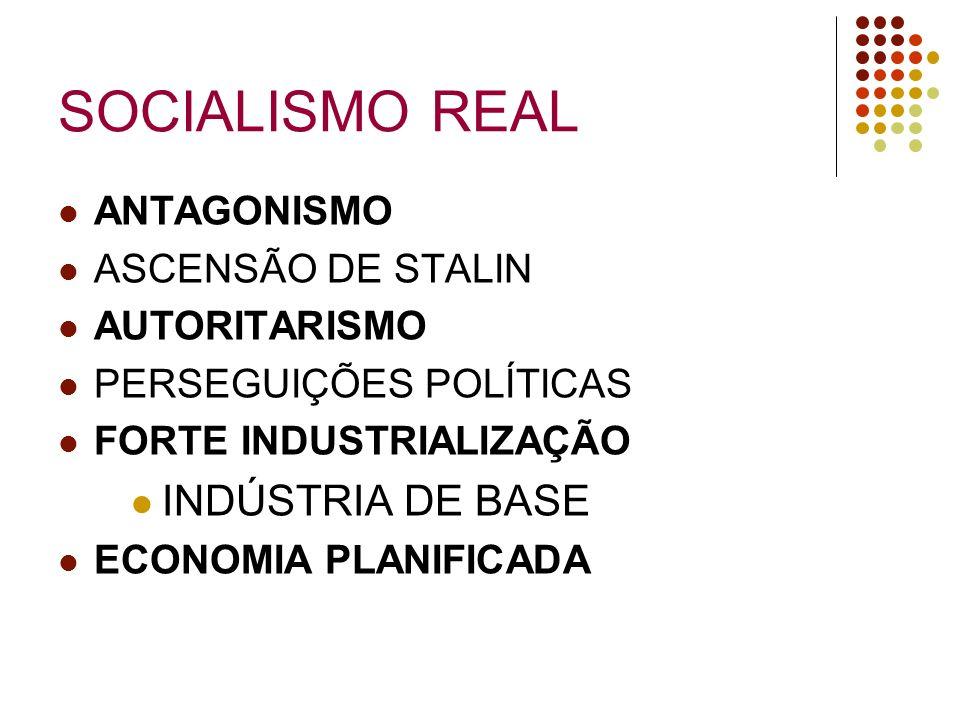 SOCIALISMO REAL ANTAGONISMO ASCENSÃO DE STALIN AUTORITARISMO PERSEGUIÇÕES POLÍTICAS FORTE INDUSTRIALIZAÇÃO INDÚSTRIA DE BASE ECONOMIA PLANIFICADA