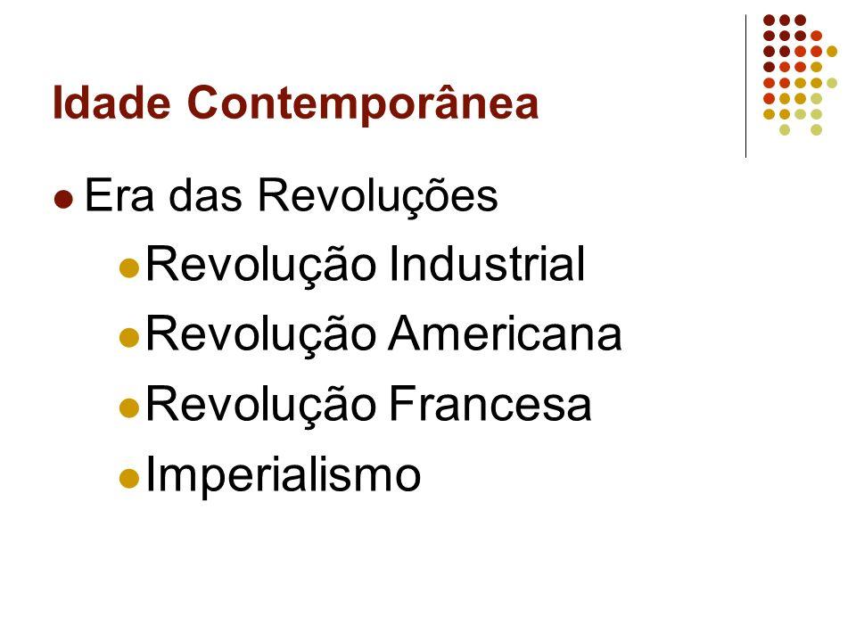 Idade Contemporânea Era das Revoluções Revolução Industrial Revolução Americana Revolução Francesa Imperialismo