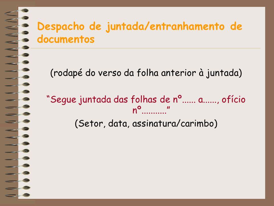 (rodapé do verso da folha anterior à juntada) Segue juntada das folhas de nº...... a......, ofício nº........... (Setor, data, assinatura/carimbo) Des