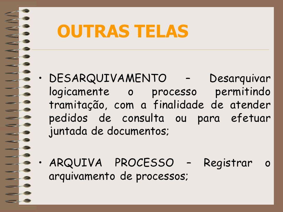 DESARQUIVAMENTO – Desarquivar logicamente o processo permitindo tramitação, com a finalidade de atender pedidos de consulta ou para efetuar juntada de