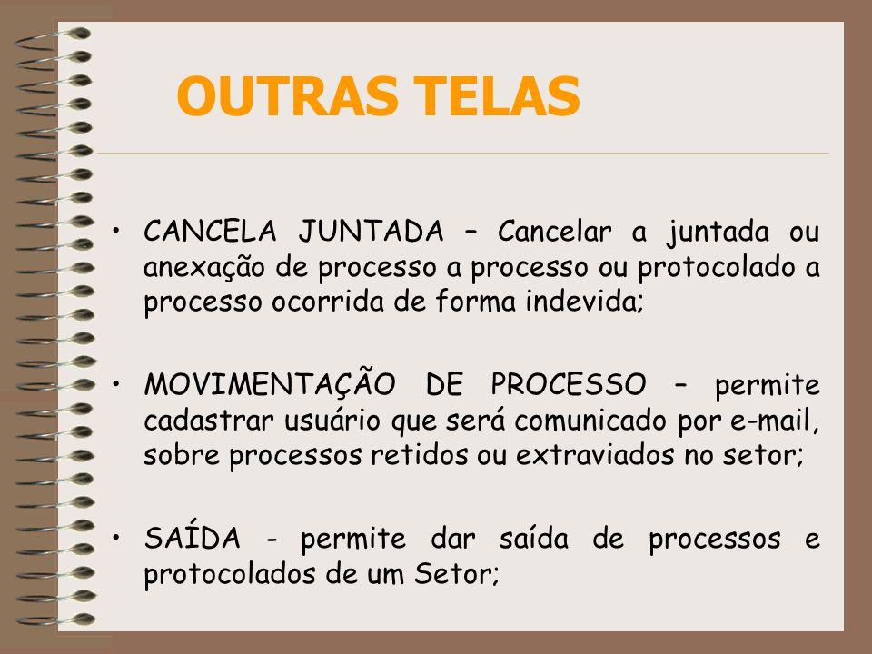 CANCELA JUNTADA – Cancelar a juntada ou anexação de processo a processo ou protocolado a processo ocorrida de forma indevida; MOVIMENTAÇÃO DE PROCESSO