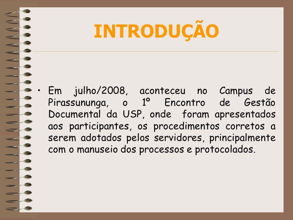 INTRODUÇÃO Em julho/2008, aconteceu no Campus de Pirassununga, o 1º Encontro de Gestão Documental da USP, onde foram apresentados aos participantes, o
