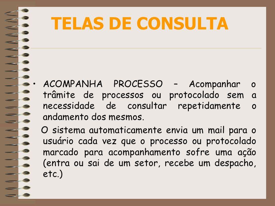 TELAS DE CONSULTA ACOMPANHA PROCESSO – Acompanhar o trâmite de processos ou protocolado sem a necessidade de consultar repetidamente o andamento dos m