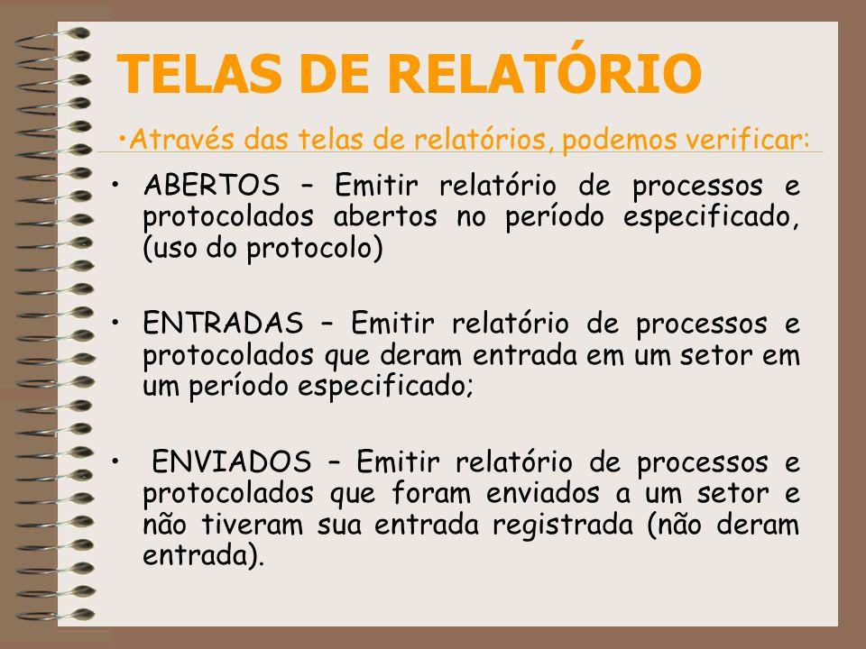 ABERTOS – Emitir relatório de processos e protocolados abertos no período especificado, (uso do protocolo) ENTRADAS – Emitir relatório de processos e