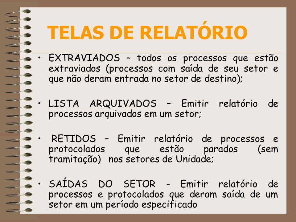 EXTRAVIADOS – todos os processos que estão extraviados (processos com saída de seu setor e que não deram entrada no setor de destino); LISTA ARQUIVADO