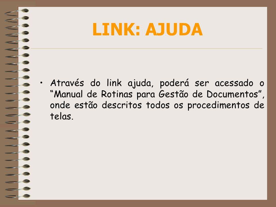 LINK: AJUDA Através do link ajuda, poderá ser acessado o Manual de Rotinas para Gestão de Documentos, onde estão descritos todos os procedimentos de t