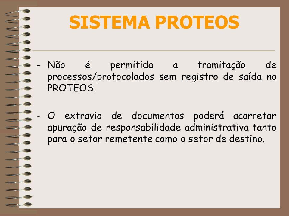 -Não é permitida a tramitação de processos/protocolados sem registro de saída no PROTEOS. -O extravio de documentos poderá acarretar apuração de respo