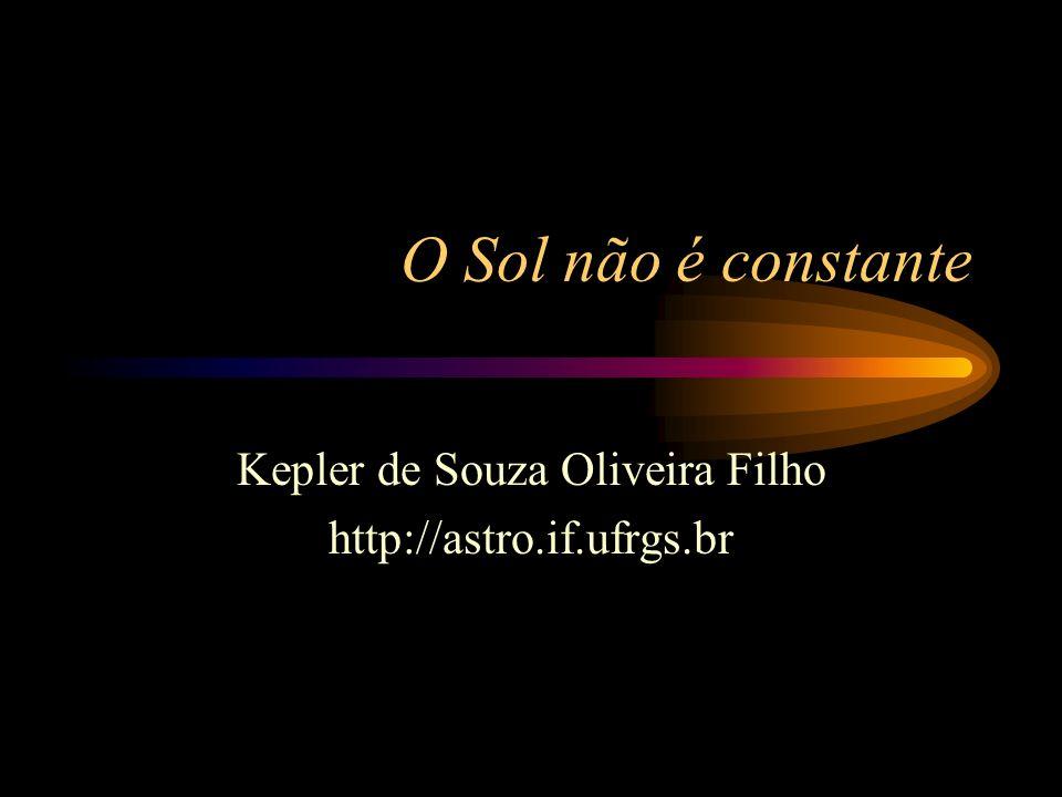 O Sol não é constante Kepler de Souza Oliveira Filho http://astro.if.ufrgs.br