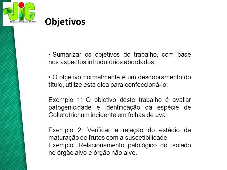 Objetivos Sumarizar os objetivos do trabalho, com base nos aspectos introdutórios abordados; O objetivo normalmente é um desdobramento do título, util