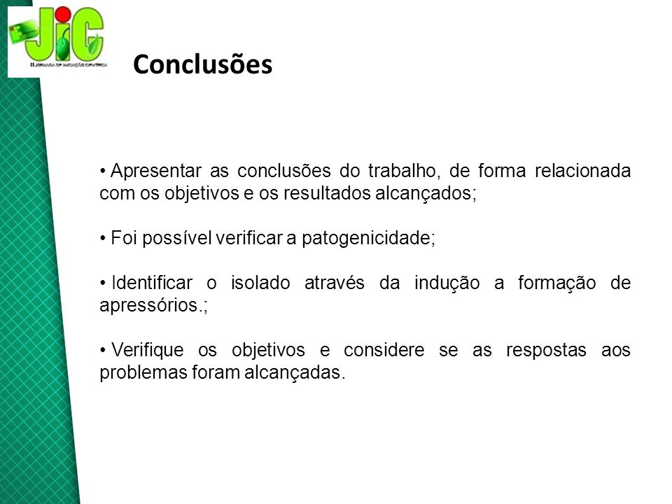 Conclusões Apresentar as conclusões do trabalho, de forma relacionada com os objetivos e os resultados alcançados; Foi possível verificar a patogenici