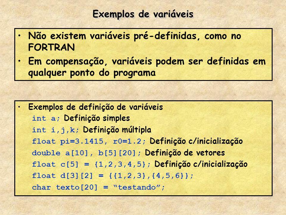 Exemplos de variáveis Exemplos de definição de variáveis int a; Definição simples int i,j,k; Definição múltipla float pi=3.1415, r0=1.2; Definição c/i