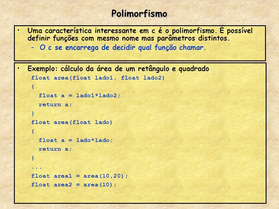 Polimorfismo Uma característica interessante em c é o polimorfismo. É possível definir funções com mesmo nome mas parâmetros distintos. –O c se encarr