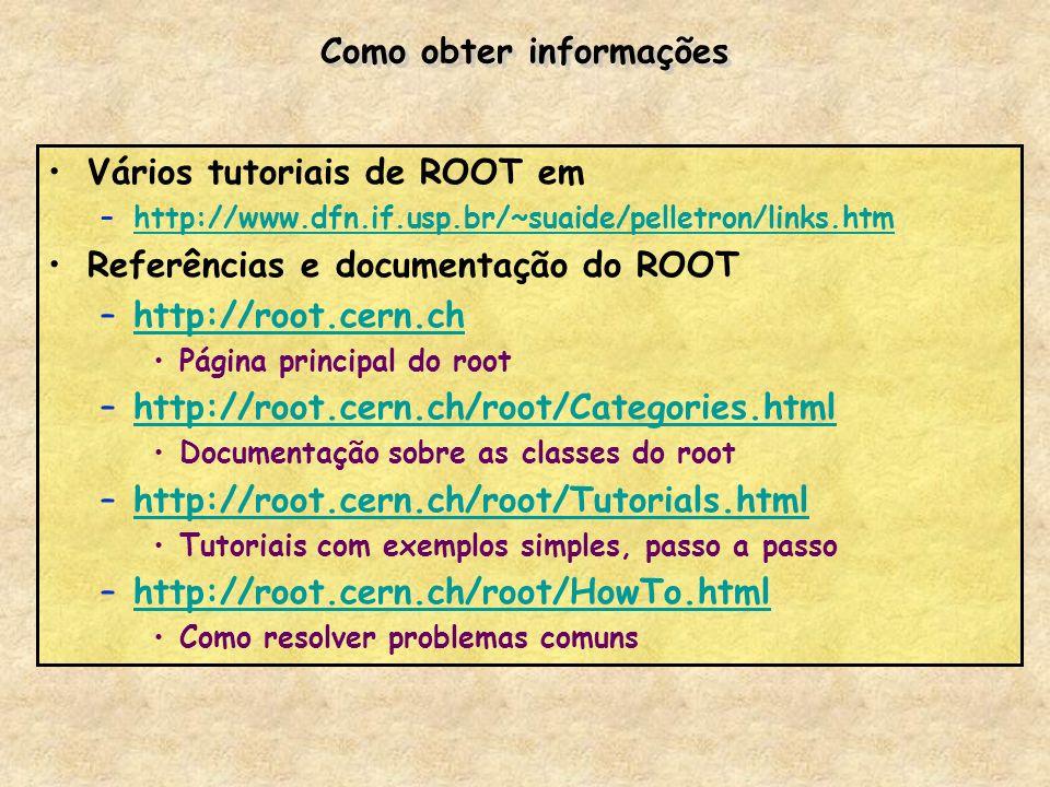 Como obter informações Vários tutoriais de ROOT em –http://www.dfn.if.usp.br/~suaide/pelletron/links.htmhttp://www.dfn.if.usp.br/~suaide/pelletron/lin