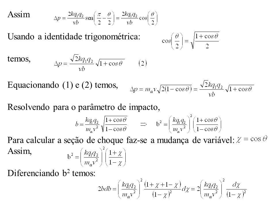 Equacionando (1) e (2) temos, Resolvendo para o parâmetro de impacto, Para calcular a seção de choque faz-se a mudança de variável: Assim, Diferencian