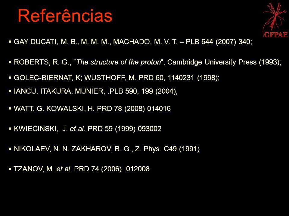 Referências GAY DUCATI, M. B., M. M. M., MACHADO, M. V. T. – PLB 644 (2007) 340; ROBERTS, R. G., The structure of the proton, Cambridge University Pre