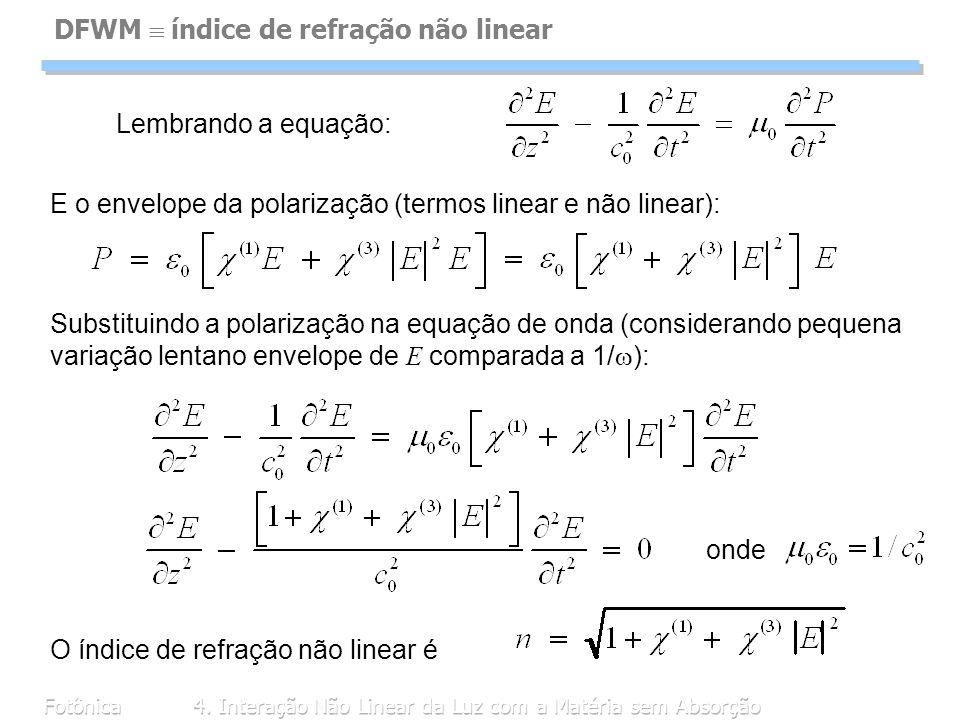 Fotônica4. Interação Não Linear da Luz com a Matéria sem Absorção DFWM índice de refração não linear O índice de refração não linear é Lembrando a equ