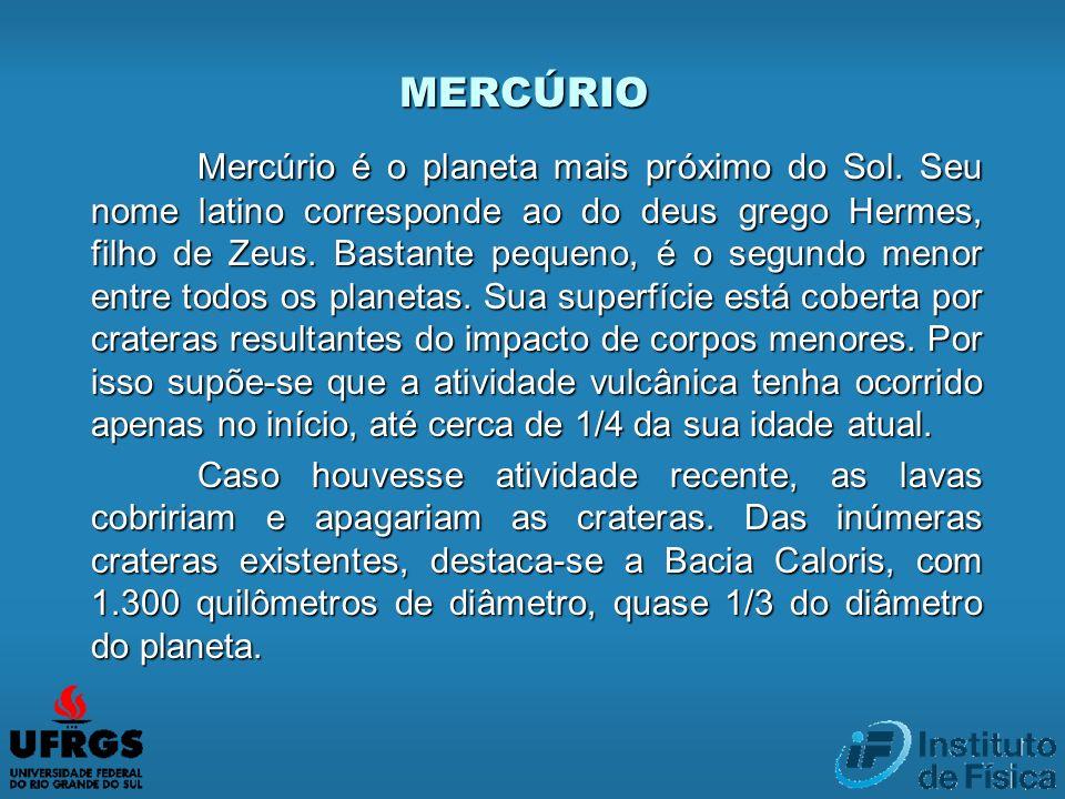 MERCÚRIO Mercúrio é o planeta mais próximo do Sol. Seu nome latino corresponde ao do deus grego Hermes, filho de Zeus. Bastante pequeno, é o segundo m
