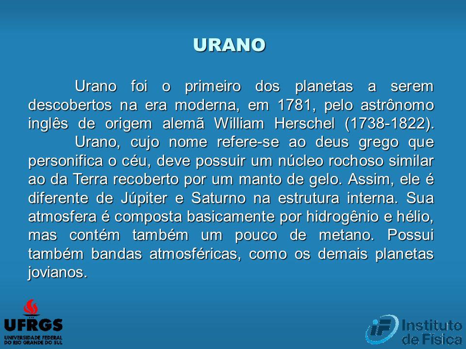 URANO Urano foi o primeiro dos planetas a serem descobertos na era moderna, em 1781, pelo astrônomo inglês de origem alemã William Herschel (1738-1822