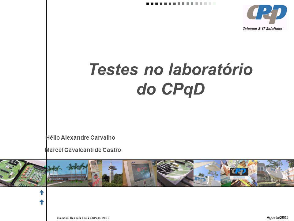 Testes no laboratório do CPqD Agosto/2003 Marcel Cavalcanti de Castro Hélio Alexandre Carvalho