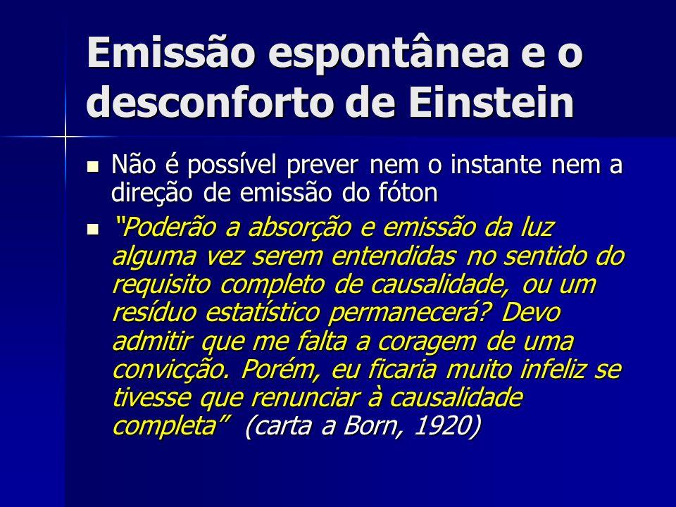 Emissão espontânea e o desconforto de Einstein Não é possível prever nem o instante nem a direção de emissão do fóton Não é possível prever nem o inst