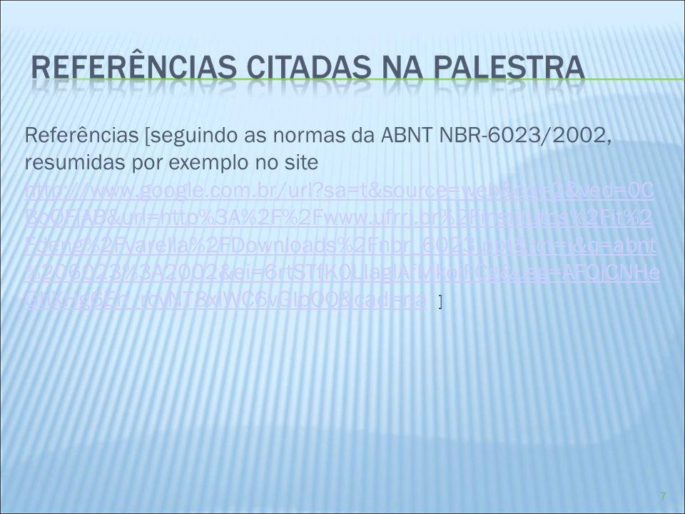 Referências [seguindo as normas da ABNT NBR-6023/2002, resumidas por exemplo no site http://www.google.com.br/url?sa=t&source=web&cd=2&ved=0C BoQFjAB&
