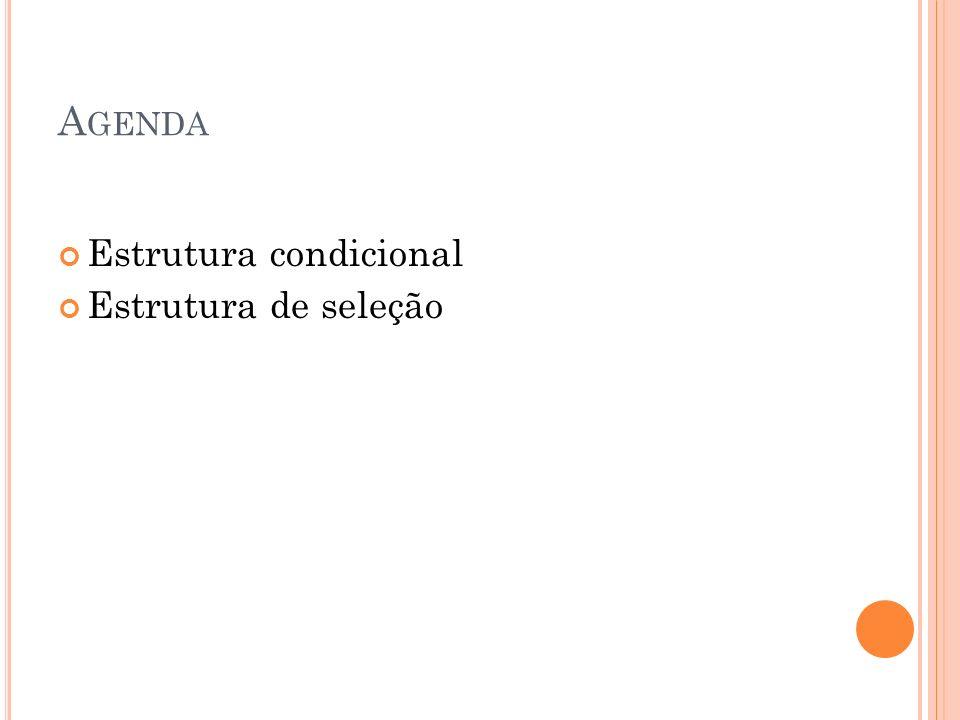 A GENDA Estrutura condicional Estrutura de seleção