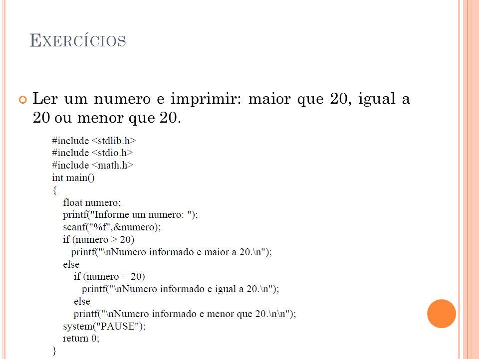 E XERCÍCIOS Ler um numero e imprimir: maior que 20, igual a 20 ou menor que 20.
