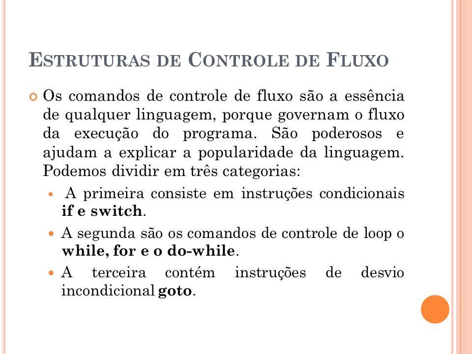 E STRUTURAS DE C ONTROLE DE F LUXO Os comandos de controle de fluxo são a essência de qualquer linguagem, porque governam o fluxo da execução do progr