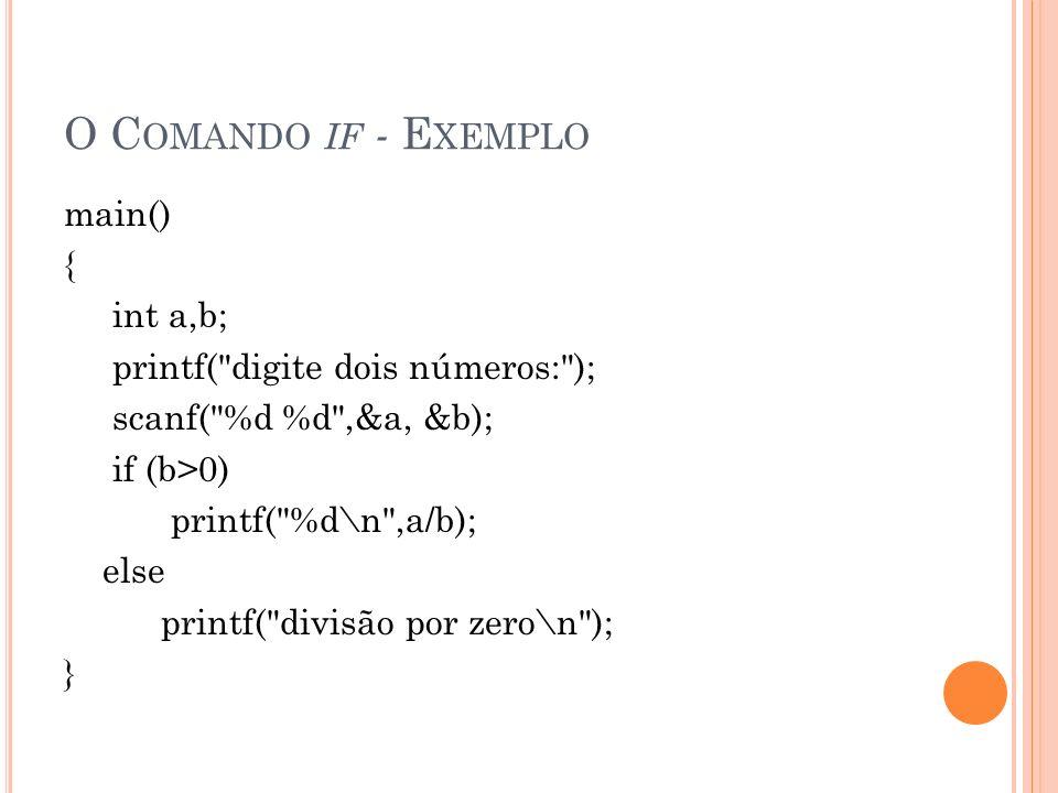O C OMANDO SWITCH switch(letra) /* letra é uma variável ou constante */ { case a : case A : /* comandos a executar quando digitar a letra a ou A */ break; case b : case B : /* comandos a executar quando digitar a letra b ou B */ break; default: /* comandos a executar quando digitar qualquer outra letra */ }