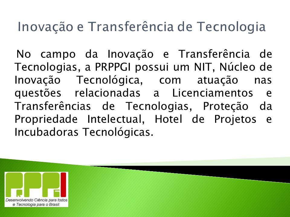 Inovação e Transferência de Tecnologia No campo da Inovação e Transferência de Tecnologias, a PRPPGI possui um NIT, Núcleo de Inovação Tecnológica, co