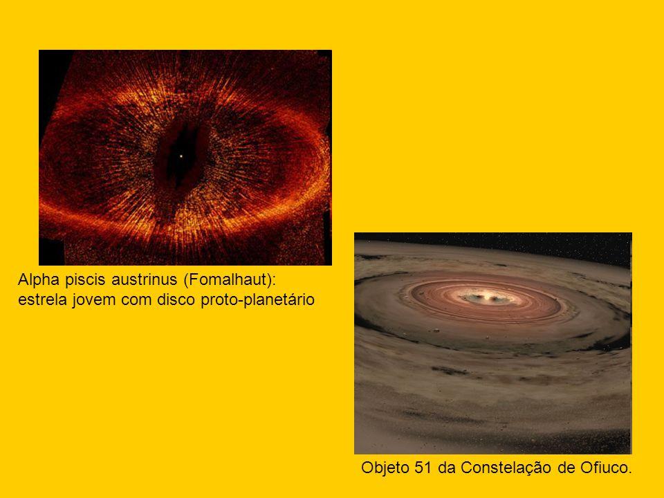 Alpha piscis austrinus (Fomalhaut): estrela jovem com disco proto-planetário Objeto 51 da Constelação de Ofiuco.