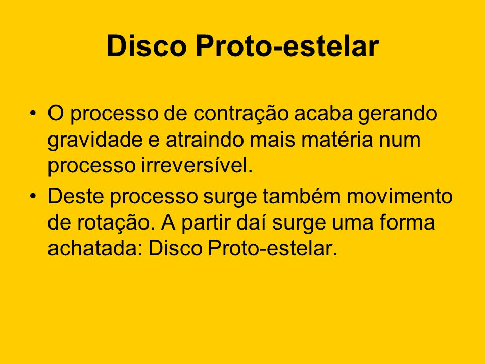 Disco Proto-estelar O processo de contração acaba gerando gravidade e atraindo mais matéria num processo irreversível. Deste processo surge também mov