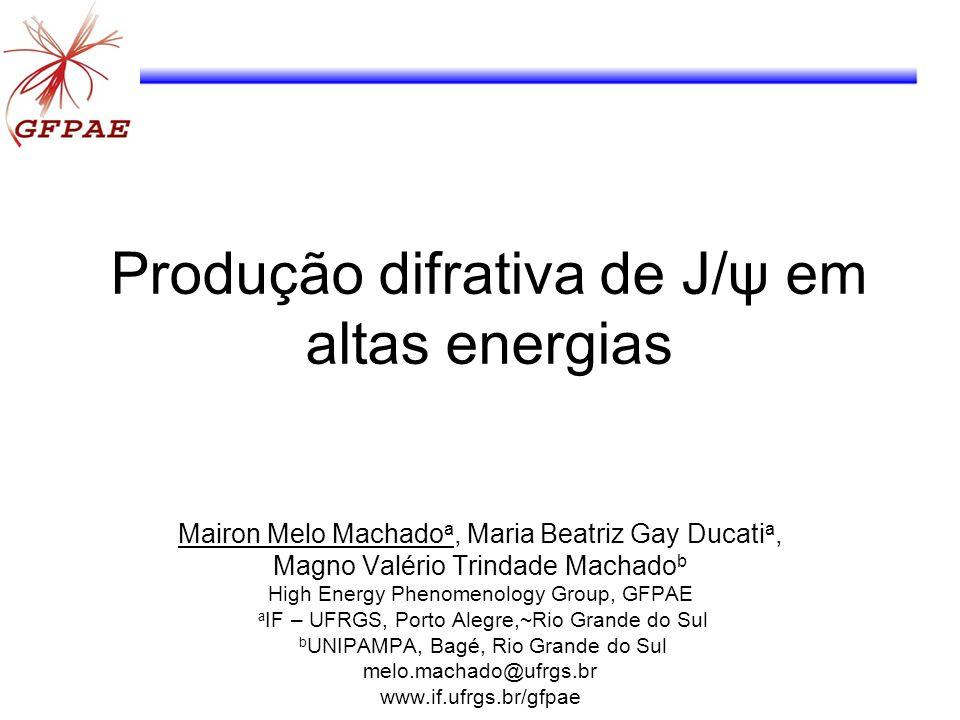 Produção difrativa de J/ψ em altas energias Mairon Melo Machado a, Maria Beatriz Gay Ducati a, Magno Valério Trindade Machado b High Energy Phenomenol