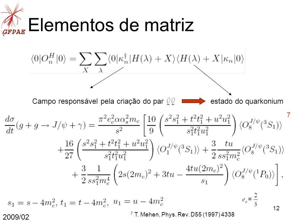 12 Elementos de matriz 2009/02 Campo responsável pela criação do parestado do quarkonium 7 7 T.