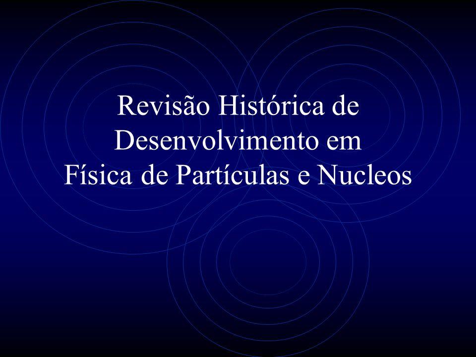Revisão Histórica de Desenvolvimento em Física de Partículas e Nucleos
