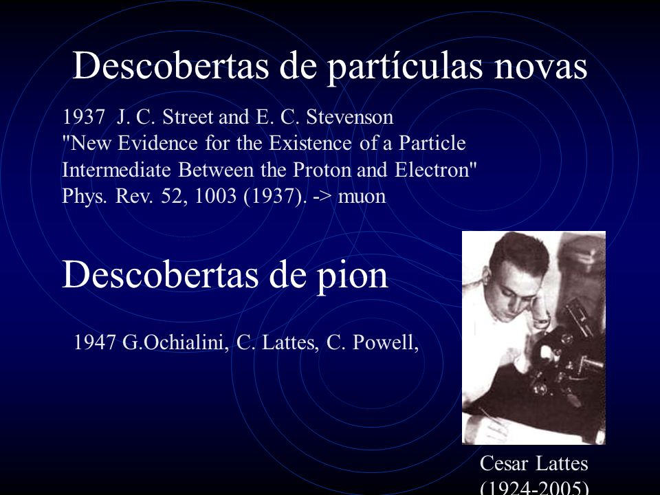 Descobertas de partículas novas 1937 J. C. Street and E. C. Stevenson