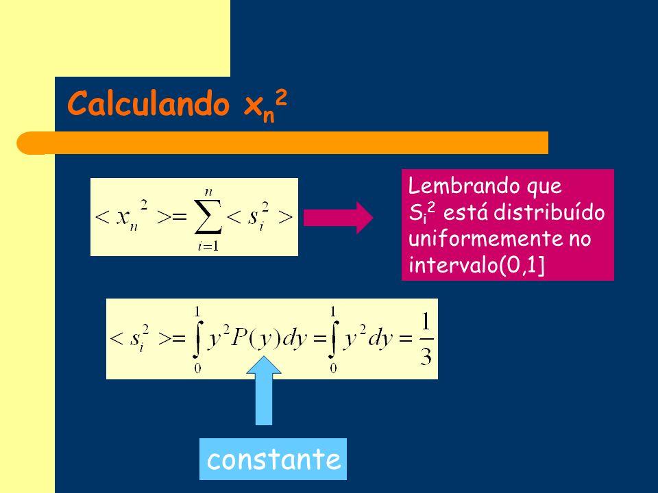 Calculando x n 2 Lembrando que S i 2 está distribuído uniformemente no intervalo(0,1] constante