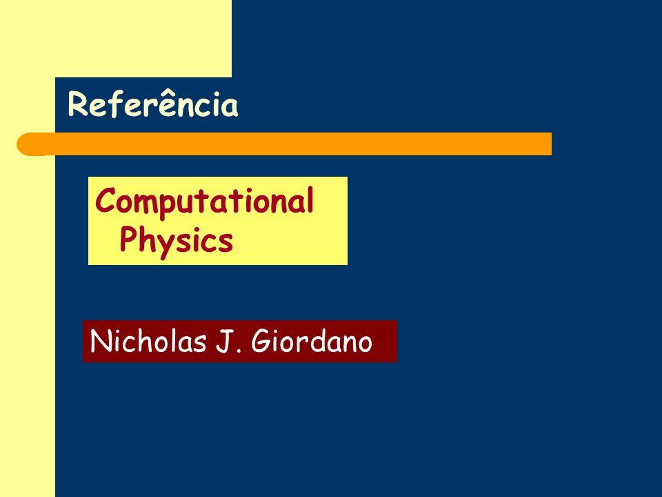 Referência Computational Physics Nicholas J. Giordano