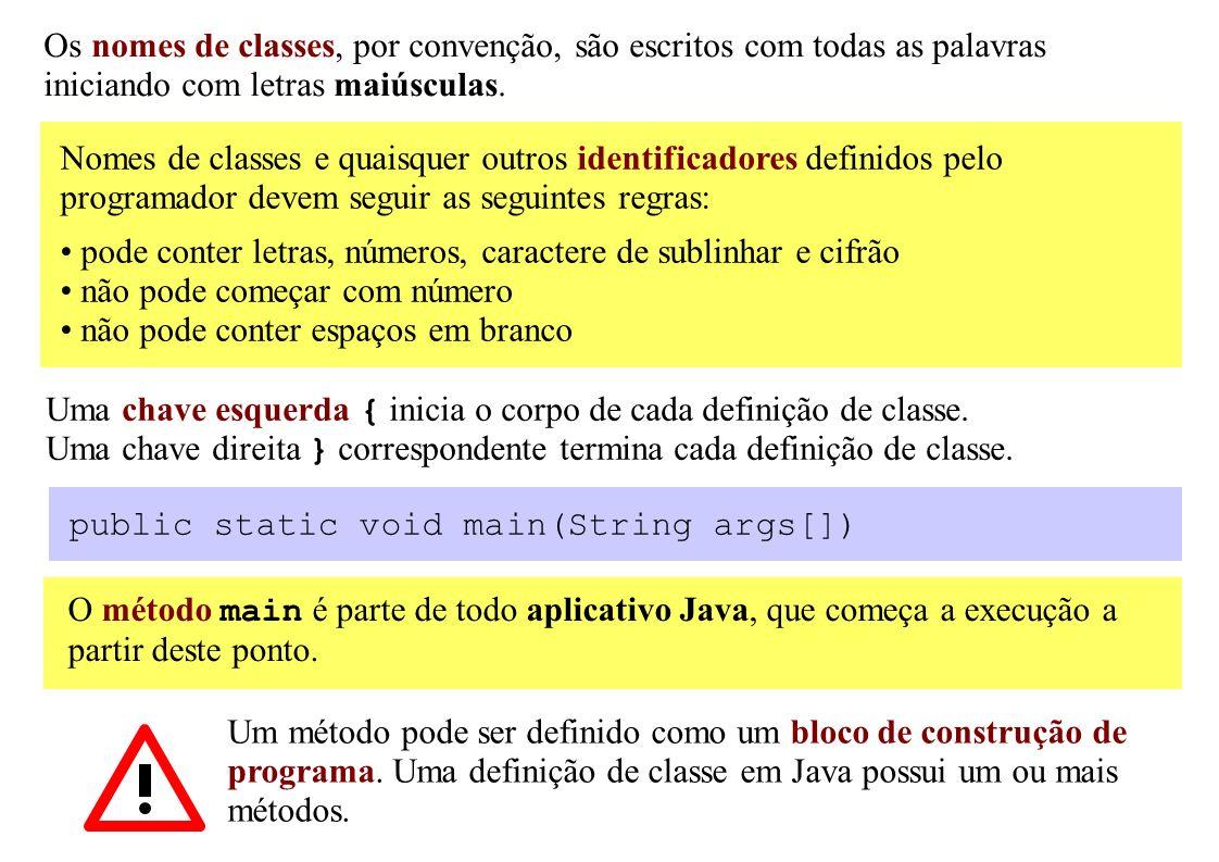 Os nomes de classes, por convenção, são escritos com todas as palavras iniciando com letras maiúsculas. Nomes de classes e quaisquer outros identifica