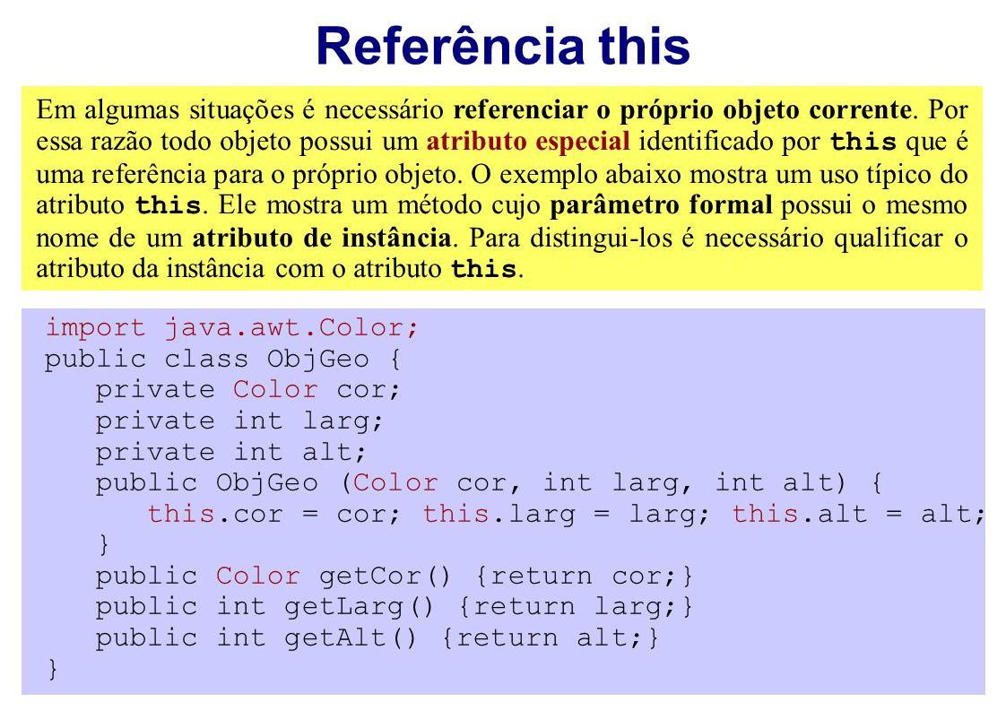 Referência this Em algumas situações é necessário referenciar o próprio objeto corrente. Por essa razão todo objeto possui um atributo especial identi