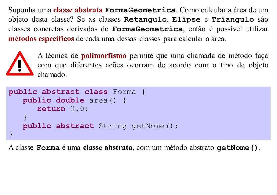 Suponha uma classe abstrata FormaGeometrica. Como calcular a área de um objeto desta classe? Se as classes Retangulo, Elipse e Triangulo são classes c