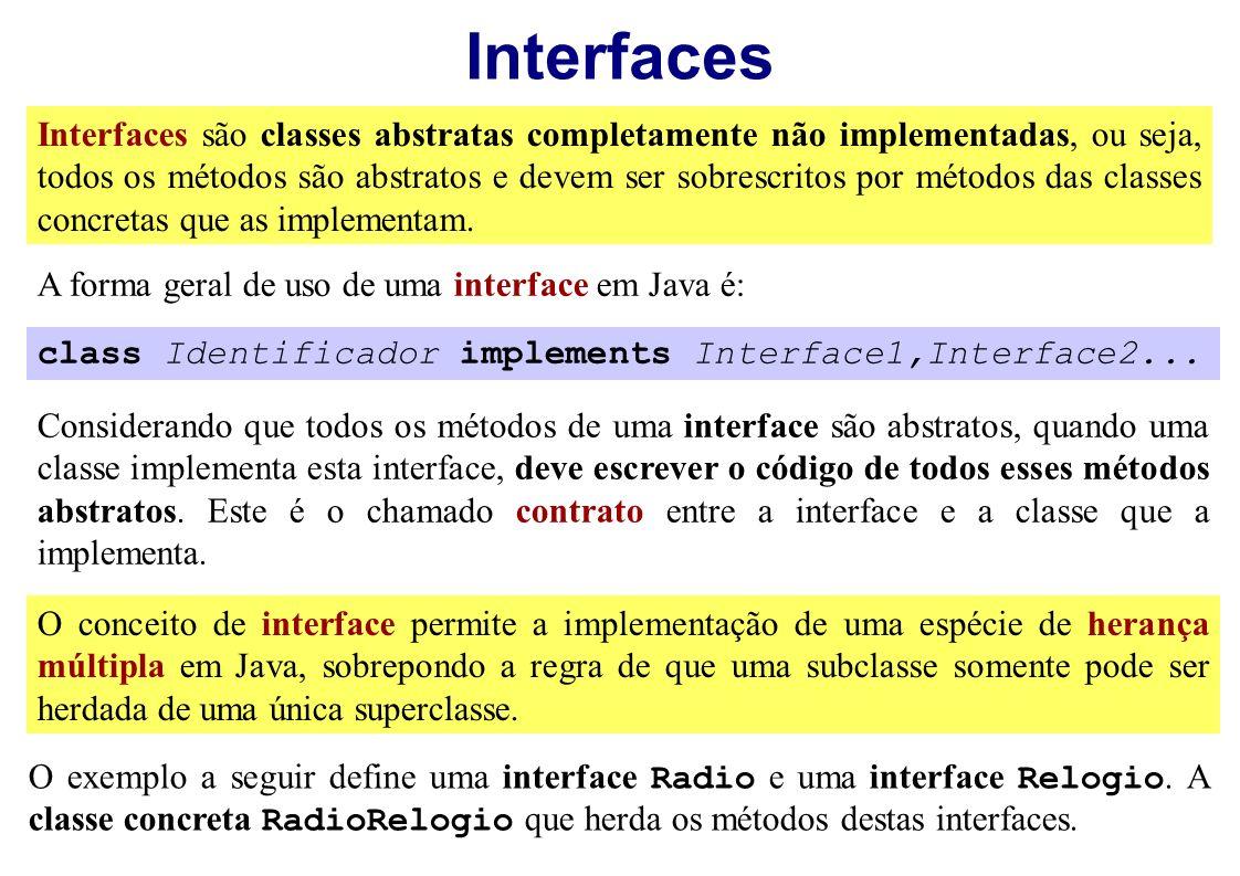 Interfaces Interfaces são classes abstratas completamente não implementadas, ou seja, todos os métodos são abstratos e devem ser sobrescritos por méto