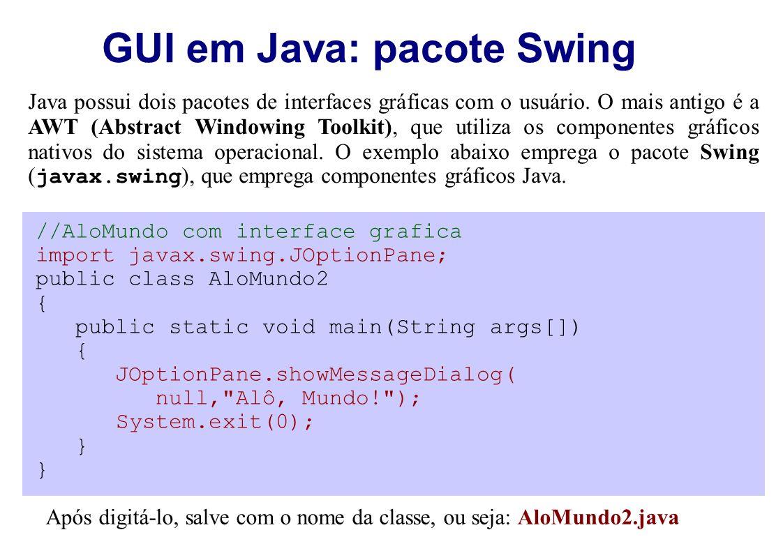 GUI em Java: pacote Swing Java possui dois pacotes de interfaces gráficas com o usuário. O mais antigo é a AWT (Abstract Windowing Toolkit), que utili