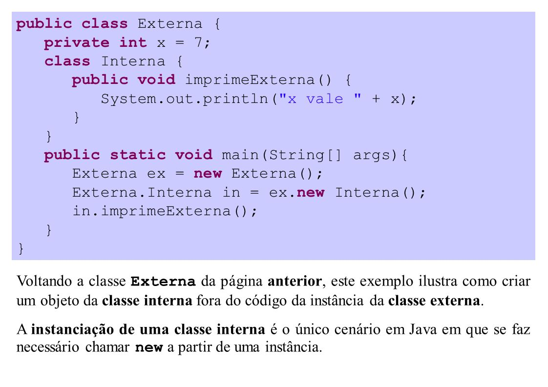 public class Externa { private int x = 7; class Interna { public void imprimeExterna() { System.out.println(