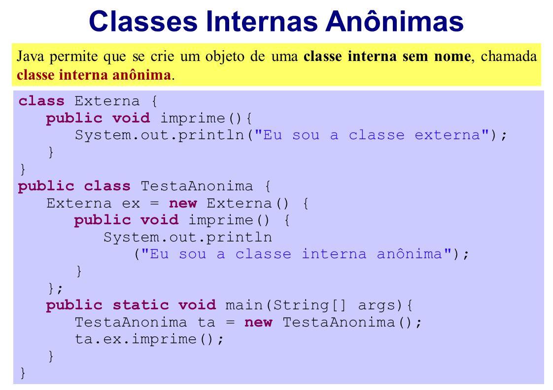 Classes Internas Anônimas Java permite que se crie um objeto de uma classe interna sem nome, chamada classe interna anônima. class Externa { public vo