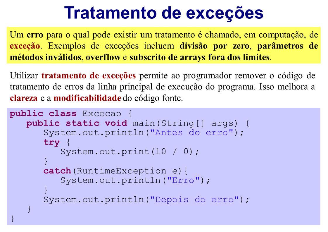 Tratamento de exceções Um erro para o qual pode existir um tratamento é chamado, em computação, de exceção. Exemplos de exceções incluem divisão por z