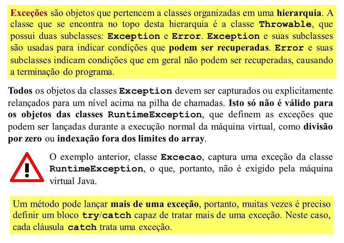 Exceções são objetos que pertencem a classes organizadas em uma hierarquia. A classe que se encontra no topo desta hierarquia é a classe Throwable, qu