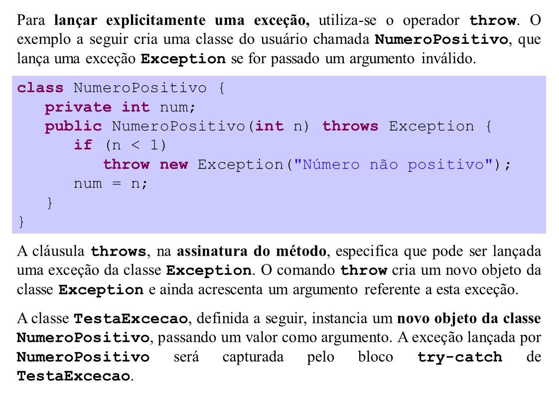 Para lançar explicitamente uma exceção, utiliza-se o operador throw. O exemplo a seguir cria uma classe do usuário chamada NumeroPositivo, que lança u