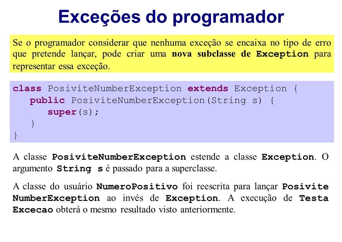 Exceções do programador Se o programador considerar que nenhuma exceção se encaixa no tipo de erro que pretende lançar, pode criar uma nova subclasse