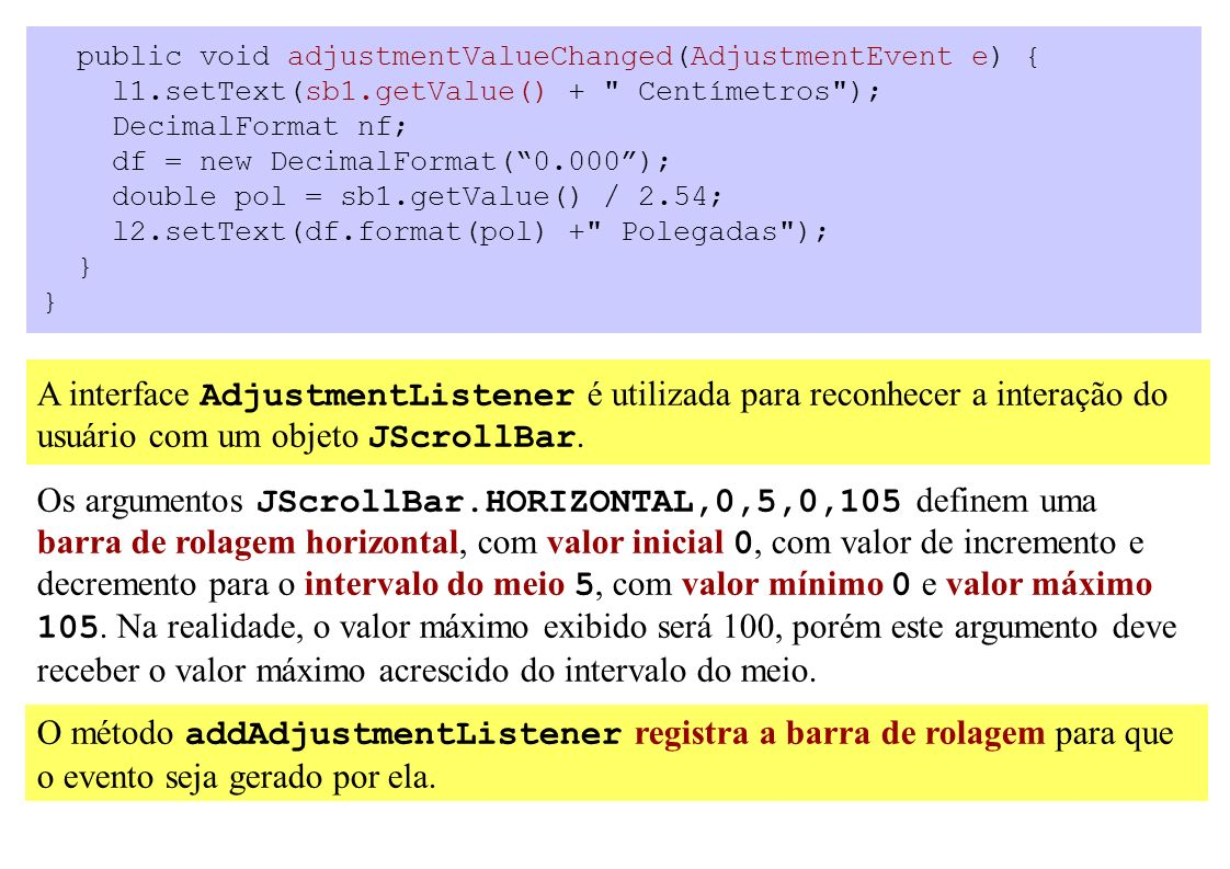 public void adjustmentValueChanged(AdjustmentEvent e) { l1.setText(sb1.getValue() +